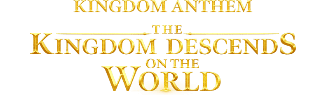 Kingdom Anthem The Kingdom Has Descended on the World