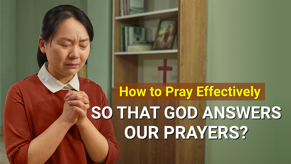 How to Pray Effectively So That God Answers Our Prayers?