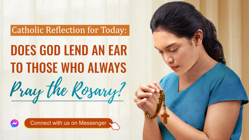 Catholic Reflection for Today: Does God Lend an Ear to Those Who Always Pray the Rosary?