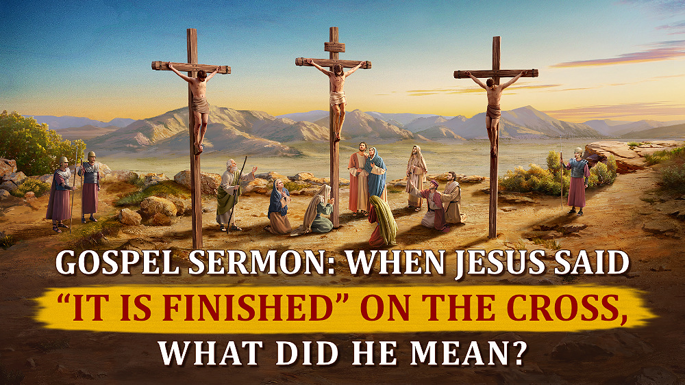 """Gospel Sermon: When Jesus Said """"It Is finished"""" on the Cross, What Did He Mean?"""