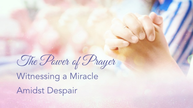 The Power of Prayer—Witnessing a Miracle Amidst Despair