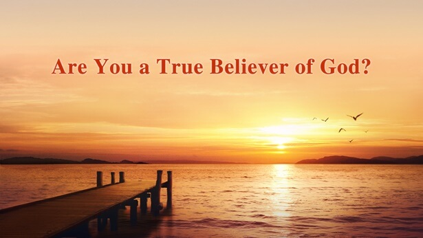 Are You a True Believer in God?