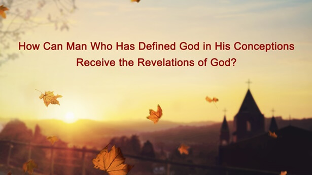 How Can Man Who Has Defined God in His Conceptions Receive the Revelations of God?