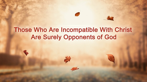 Those Who Are Incompatible With Christ Are Surely Opponents of God