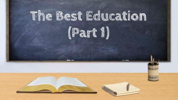 The Best Education (Part 1)