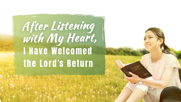 After Listening With My Heart, I Have Welcomed the Lord's Return