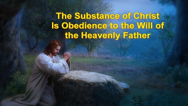 The Substance of Christ Is Obedience to the Will of the Heavenly Father